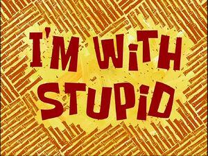 I'm with Stupid.jpg