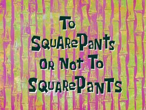 To SquarePants or Not to SquarePants