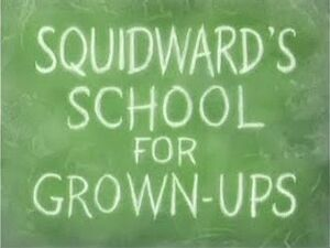 Squidward's School for Grown-Ups.jpg
