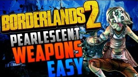 Borderlands 2 - How To Get ALL Pearlescent Weapons FAST!