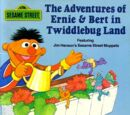 The Adventures of Ernie & Bert in Twiddlebug Land